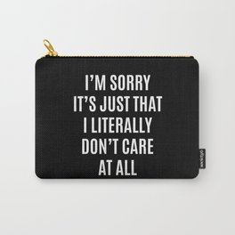 I'M SORRY IT'S JUST THAT I LITERALLY DON'T CARE AT ALL (Black & White) Carry-All Pouch