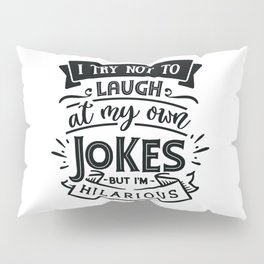 I try not to laugh at my own jokes but I'm hilarious - Funny hand drawn quotes illustration. Funny humor. Life sayings. Pillow Sham