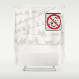Birds Sign - NO droppings 3 Shower Curtain
