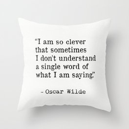 """""""I am so clever that sometimes I don't understand a single word of what I am saying."""" Throw Pillow"""