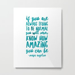 If You are Always Trying to be Normal Teal Metal Print