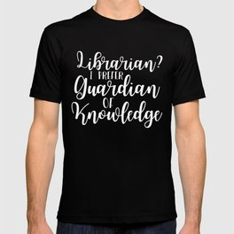 Librarian? I Prefer Guardian of Knowledge (Inverted) T-shirt