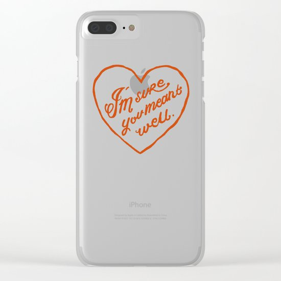 I'm Sure You Meant Well Clear iPhone Case