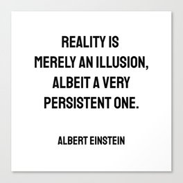 Reality is merely an illusion, albeit a very persistent one. - Albert Einstein funny quote Canvas Print