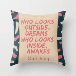 Carl Jung Quote | Who looks outside, dreams; who looks inside, awakes. Throw Pillow