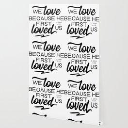 1 John 4:19  We love because he first loved us.Christian BibleVerse Wallpaper