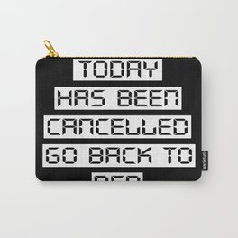 Today has been cancelled, go back to bed (inverted) Carry-All Pouch