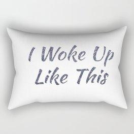 I Woke Up Like This Rectangular Pillow