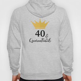 40 and Quarantined. Funny 40th Birthday quote  Hoody