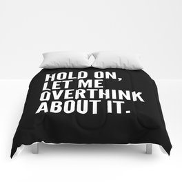 Hold On Let Me Overthink About It (Black & White) Comforters