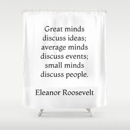 Great minds discuss ideas - Eleanor Roosevelt Quote Shower Curtain