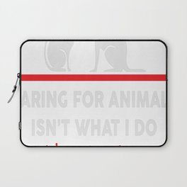 Caring for animals isnt what i do Its who i am Laptop Sleeve