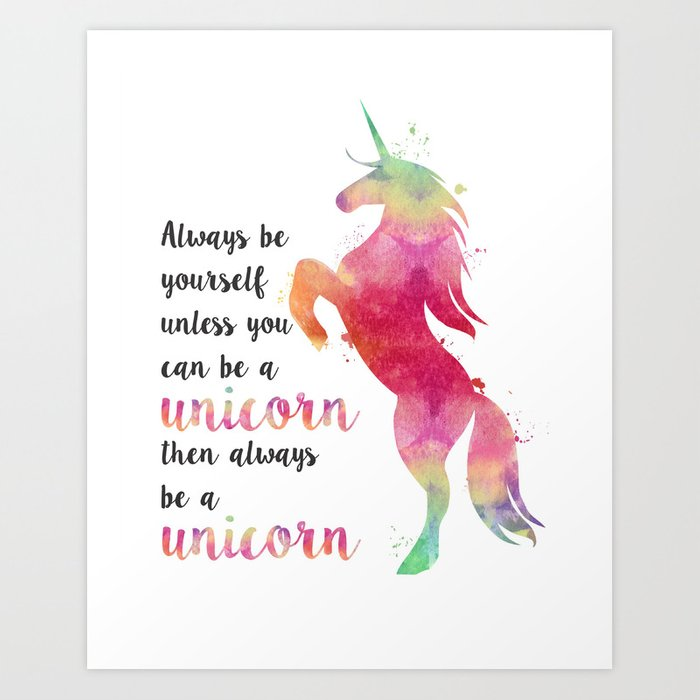 always be yourself unless you can be a unicorn art print by mummymaiddesigns society6. Black Bedroom Furniture Sets. Home Design Ideas