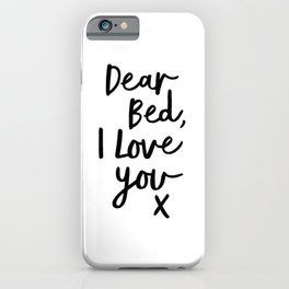 Dear Bed, I Love You X black and white typography poster black-white design bedroom wall home decor iPhone Case