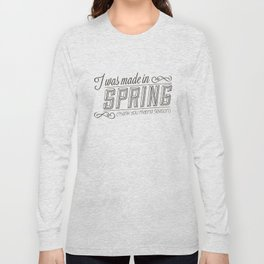 I was made in Spring (thank you mating season) Long Sleeve T-shirt