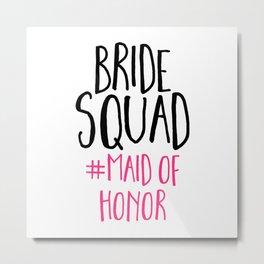Bride Squad Maid Of Honor Metal Print