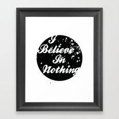 I Believe  In Nothing Framed Art Print