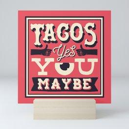 tacos, yes... you, maybe Mini Art Print
