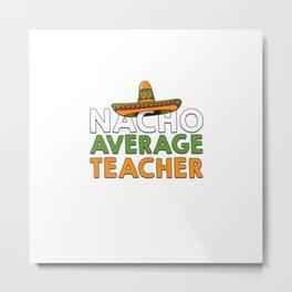 NACHO AVERAGE TEACHER Metal Print