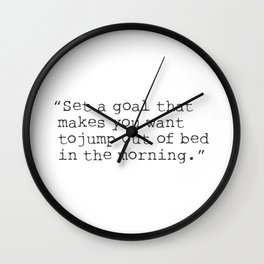 Set a goal that makes you want to jump out of bed in the morning. Wall Clock