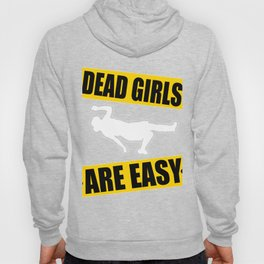 "Funny yet sensible tee design made perfectly for the gang! ""Dead Girls Are Easy"" tee design. Hoody"