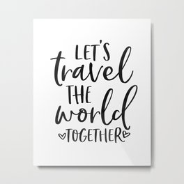 TRAVEL POSTER, Let's Travel The World Together,Song lyrics,Travel Far Travel Often,Travel Poster Metal Print