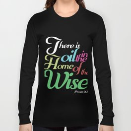 Christian Faith Pastor Preacher Gift There Is Oil In The Home Of A Wise Jesus Believer Long Sleeve T-shirt