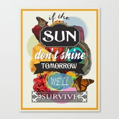 If the Sun Don't Shine Tomorrow, We'll Survive Canvas Print