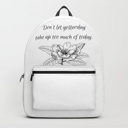 Don't let yesterday take up too much of today. Backpack