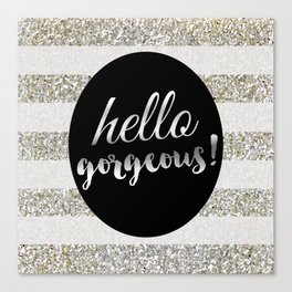 Hello Gorgeous! (Siver Stripes) Canvas Print