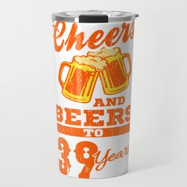 Cheers And Beers To 39th Birthday Gift Idea Travel Mug