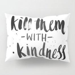 Kill them with kindness Pillow Sham