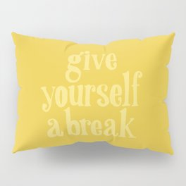 Give Yourself a Break Pillow Sham