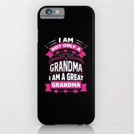 I am not only a grandma I am a great grandma iPhone Case