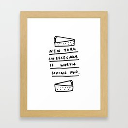 New York Cheesecake is worth living for. Framed Art Print