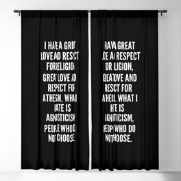 I have a great love and respect for religion great love and respect for atheism What I hate is agnosticism people who do not choose Blackout Curtain