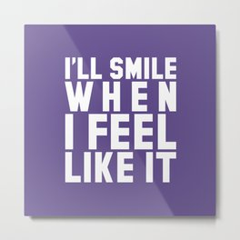 I'LL SMILE WHEN I FEEL LIKE IT (Ultra Violet) Metal Print