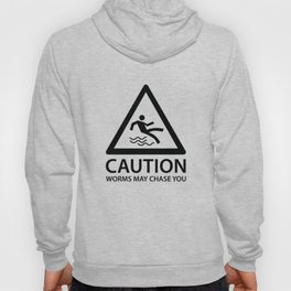 Caution Worms May Chase You Hoody