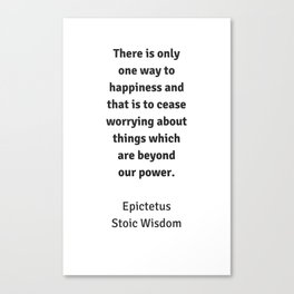 Stoic Wisdom - Philosophy Quotes - Epictetus - There is only one way to happiness Canvas Print