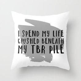 I Spend My Life Crushed Beneath My TBR! Throw Pillow