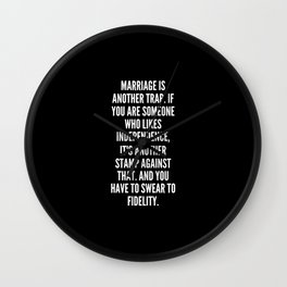 Marriage is another trap If you are someone who likes independence it s another stamp against that And you have to swear to fidelity Wall Clock