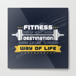 Fitness is not a destination it is a way of life Inspirational Quote Metal Print