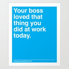 Your Boss Loved That Art Print