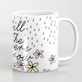 Rain Will Make The Flowers Grow #2 Coffee Mug