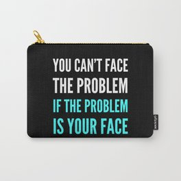 YOU CAN'T FACE THE PROBLEM IF THE PROBLEM IS YOUR FACE (Dark) Carry-All Pouch