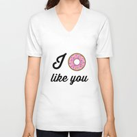 i like you V-neck T-shirts featuring I Donut Like You by Directapparelco