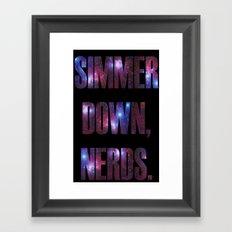 SIMMER DOWN, NERDS. Framed Art Print