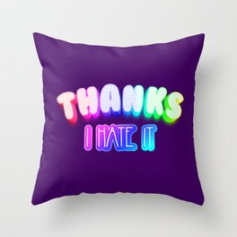 Thanks I hate it Throw Pillow