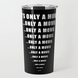 It's Only A Movie - Scary Horror Film Travel Mug