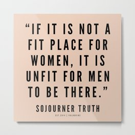 19   | Sojourner Truth Quotes 200828 Women Rights Activist Feminist Feminism Equality Girl Power Metal Print